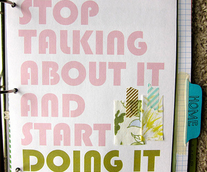 inspiring, quote, and stop talking image