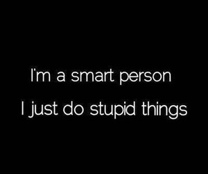 smart, stupid, and quote image