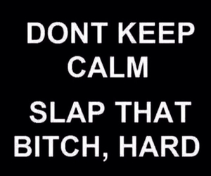bitch, keep calm, and slap image