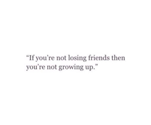 quotes, friends, and growing up image