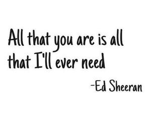 ed sheeran, quotes, and need image