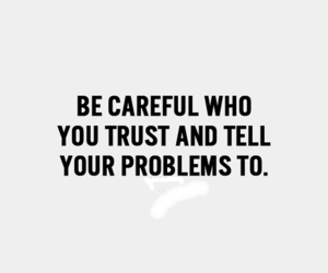 problems, trust, and be careful image