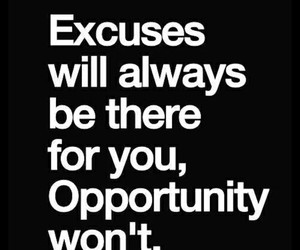 quotes, excuse, and opportunity image