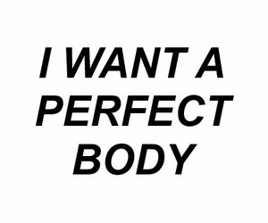 perfect, quotes, and body image