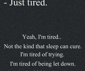 sad, tired, and quotes image