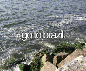 brazil, before i die, and go image