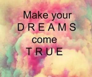 Dream, true, and make image