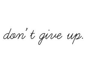 quotes, text, and don't give up image