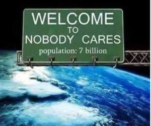 earth, nobody cares, and quotes image
