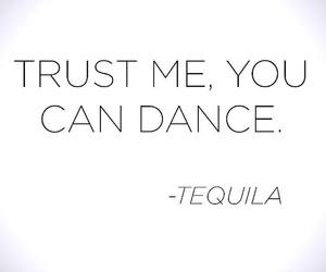 tequila, dance, and quotes image