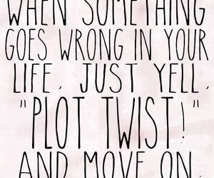 quotes, life, and plot twist image