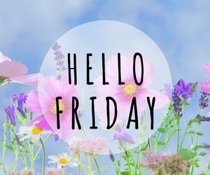 friday, hello, and flowers image
