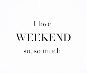 quote, weekend, and love image