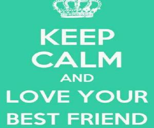 best friend, keep calm, and meilleure amie image