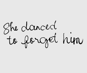 love, dance, and forget image