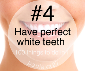 4, perfect white teeth, and 100 things to do in life image
