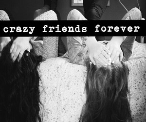 crazy, forever, and friendship image