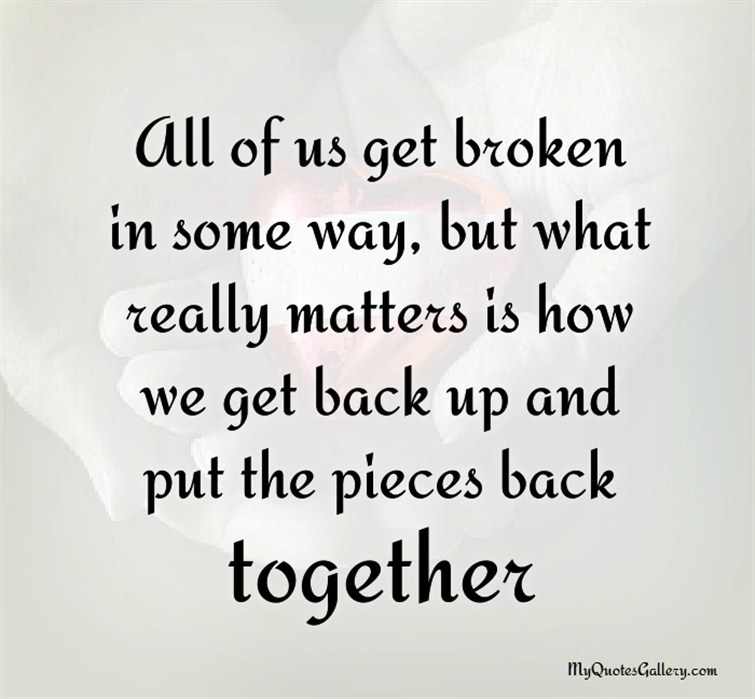 What Really Matters In Life Quotes Classy All Of Us Get Broken In Some Way  Real Life Quotes