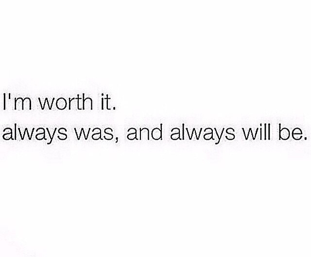 Im worth it. shared by ojitosencantadores on We Heart It