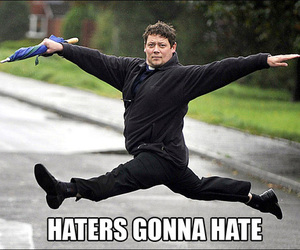 hate, haters, and haters gonna hate image