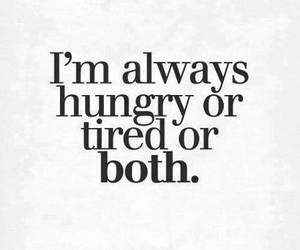 hungry, tired, and quotes image