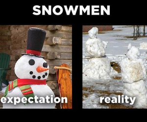 reality, snowmen, and expectations image