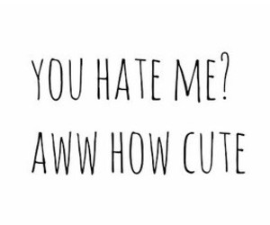 cute, hate, and quote image