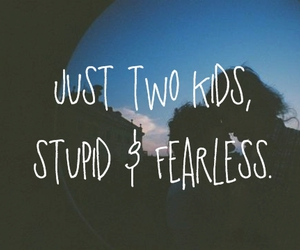 stupid, fearless, and kids image