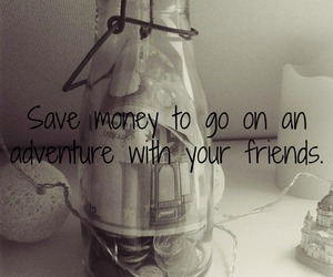 adventure, friends, and money image