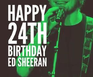 ed sheeran, happy birthday, and 24 image