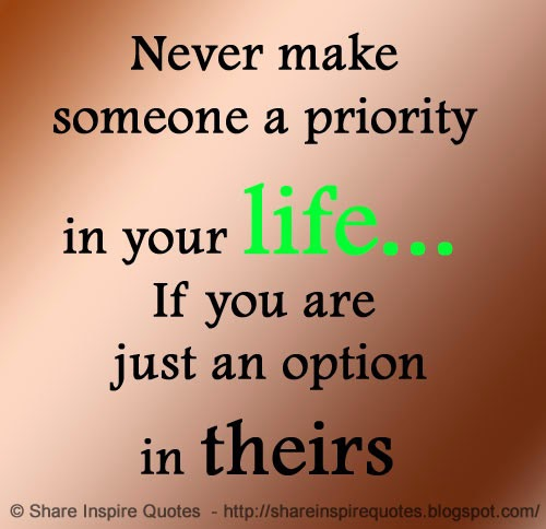 Never make someone a priority in your life... If you are ...