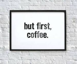 coffee, quote, and morning image
