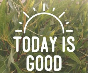 good, today, and is image