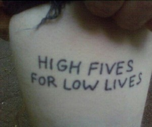 for, high fives, and low lives image