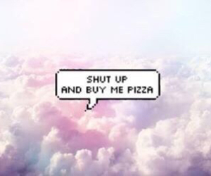 pizza, shut up, and buy image