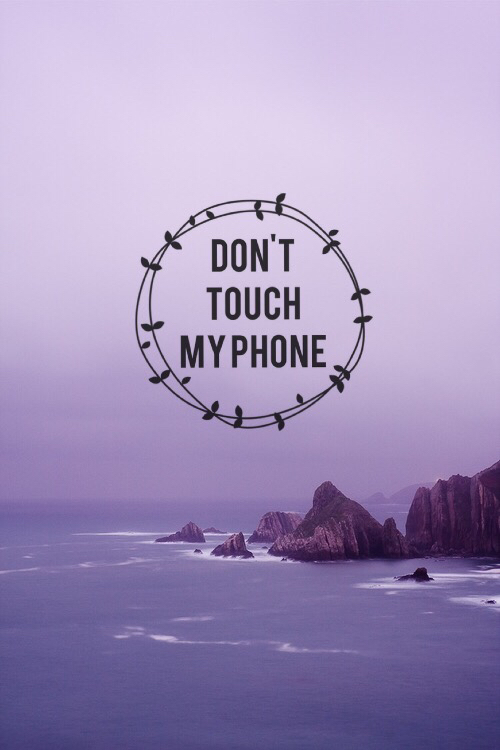 Don T Touch My Phone Uploaded By Josefina Pincetti