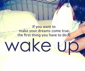 Dream, quote, and wake up image