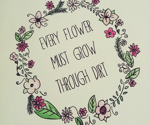 flowers, quotes, and dirt image