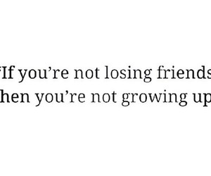 friends, growing up, and quote image