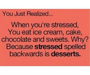 desserts, stressed, and true image