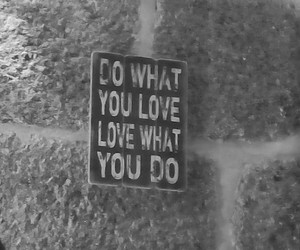 Just Do It, do what you love, and love what you do image