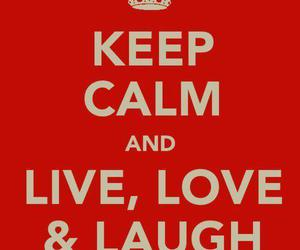 keep calm, laugh, and live image