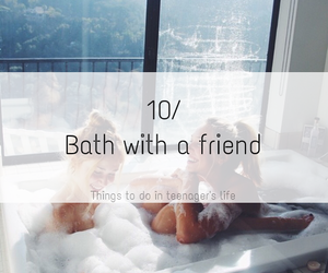 bath, friends, and life image