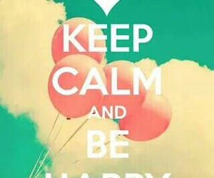 happy, keep calm, and be happy image