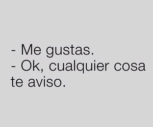 frases, ok, and me gustas image
