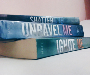 unravel me, shatter me, and ignite me image