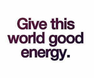 quote, energy, and good image