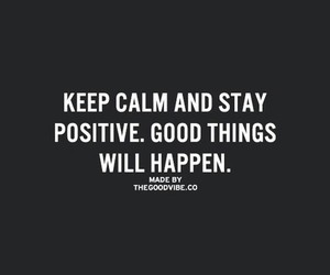 good things, keep calm, and stay positive image