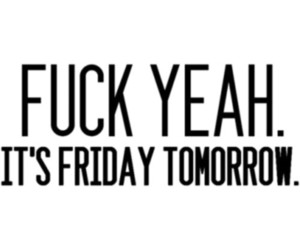 friday, fuck yeah, and text image