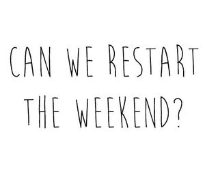 weekend, quote, and restart image